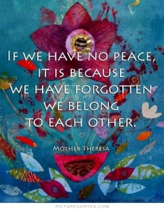 if-we-have-no-peace-it-is-because-we-have-forgotten-that-we-belong-to-each-other-quote-1